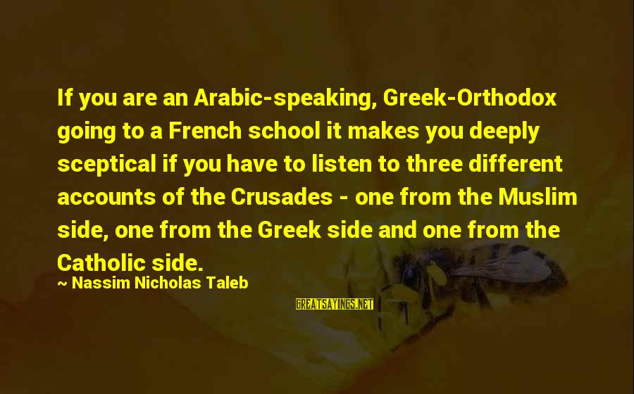 Crusades Sayings By Nassim Nicholas Taleb: If you are an Arabic-speaking, Greek-Orthodox going to a French school it makes you deeply