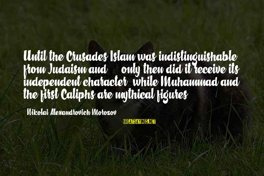 Crusades Sayings By Nikolai Alexandrovich Morozov: Until the Crusades Islam was indistinguishable from Judaism and ... only then did it receive