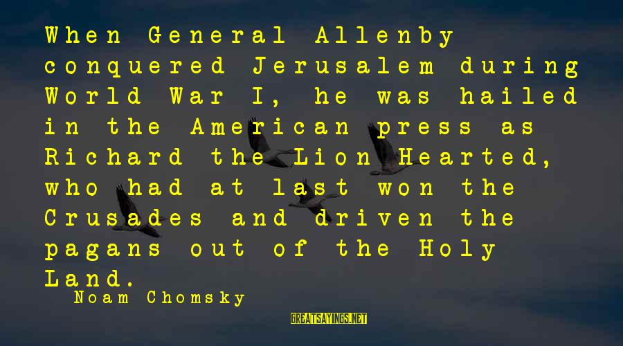 Crusades Sayings By Noam Chomsky: When General Allenby conquered Jerusalem during World War I, he was hailed in the American