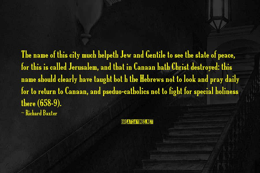 Crusades Sayings By Richard Baxter: The name of this city much helpeth Jew and Gentile to see the state of