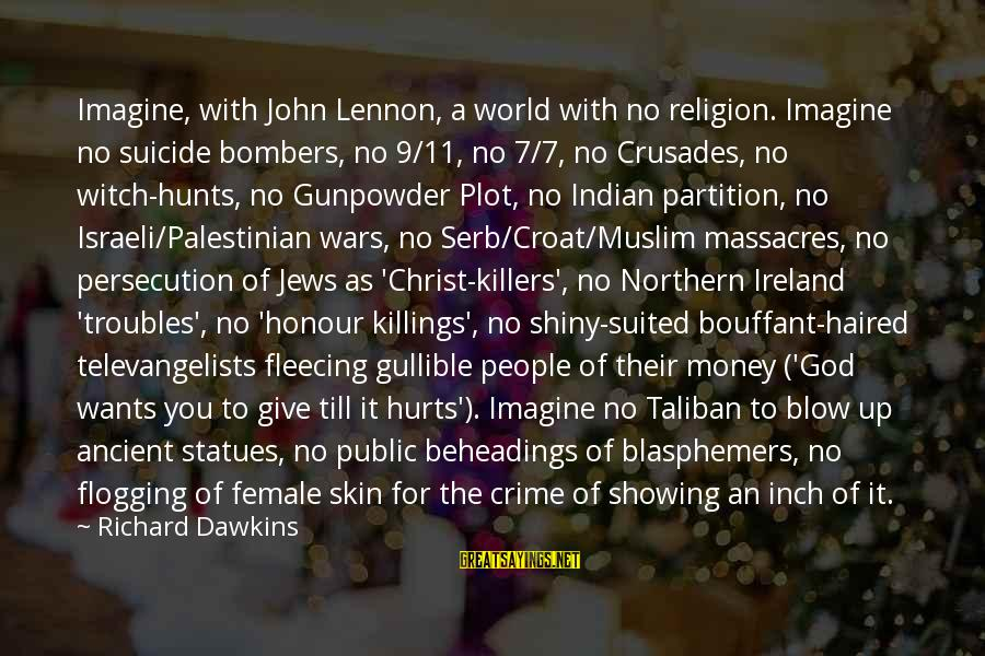 Crusades Sayings By Richard Dawkins: Imagine, with John Lennon, a world with no religion. Imagine no suicide bombers, no 9/11,