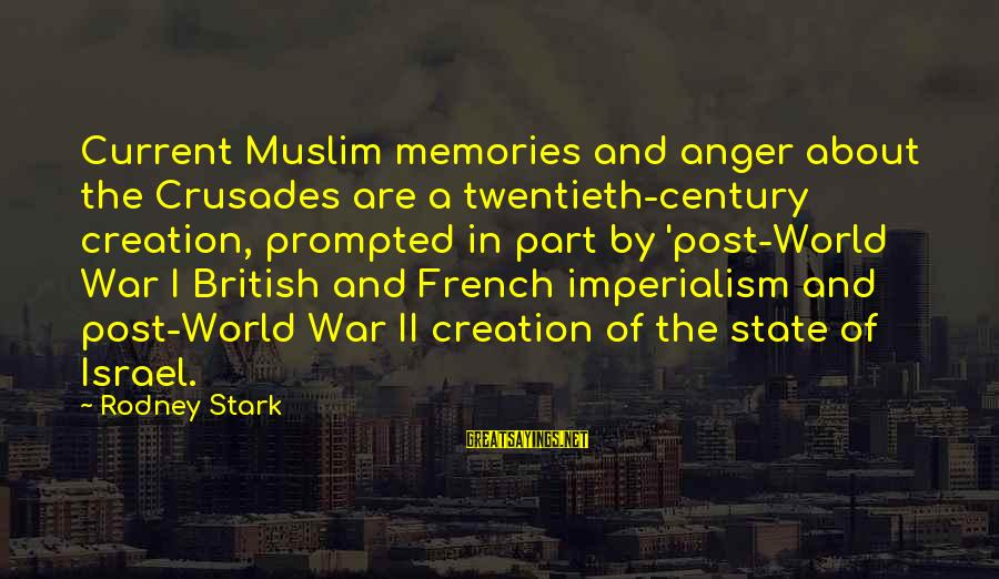 Crusades Sayings By Rodney Stark: Current Muslim memories and anger about the Crusades are a twentieth-century creation, prompted in part