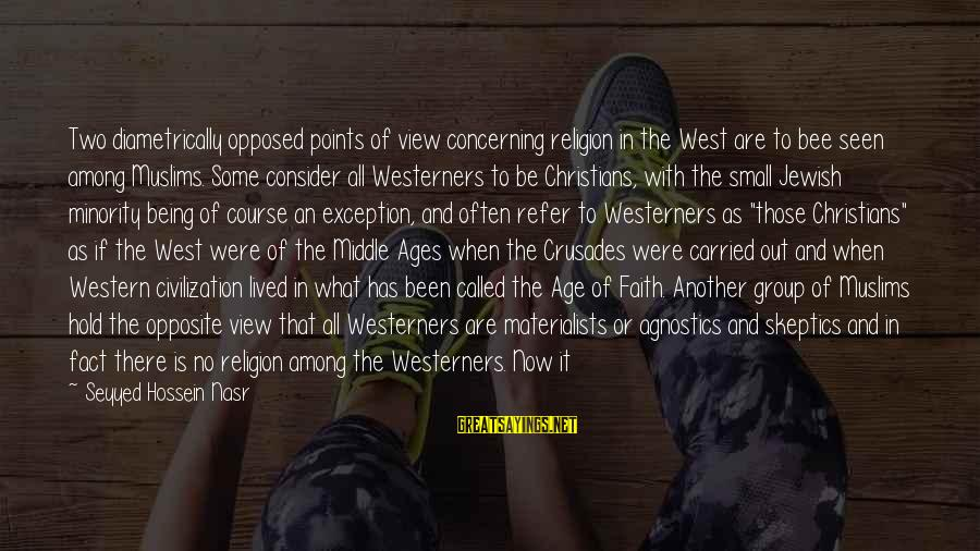 Crusades Sayings By Seyyed Hossein Nasr: Two diametrically opposed points of view concerning religion in the West are to bee seen