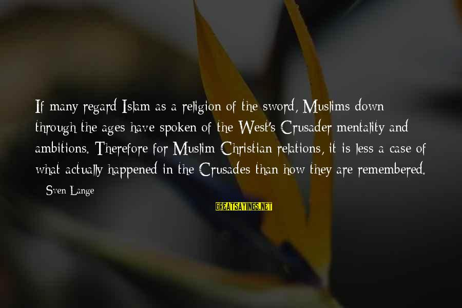 Crusades Sayings By Sven Lange: If many regard Islam as a religion of the sword, Muslims down through the ages