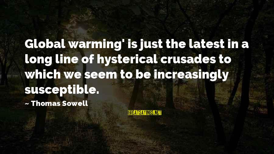 Crusades Sayings By Thomas Sowell: Global warming' is just the latest in a long line of hysterical crusades to which