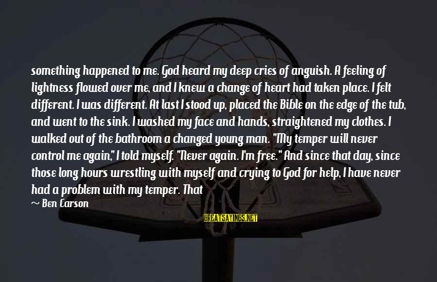 Crying Man Sayings By Ben Carson: something happened to me. God heard my deep cries of anguish. A feeling of lightness