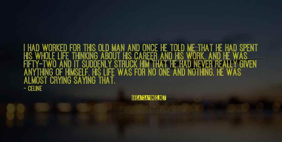 Crying Man Sayings By Celine: I had worked for this old man and once he told me that he had