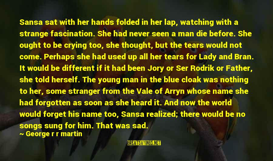 Crying Man Sayings By George R R Martin: Sansa sat with her hands folded in her lap, watching with a strange fascination. She