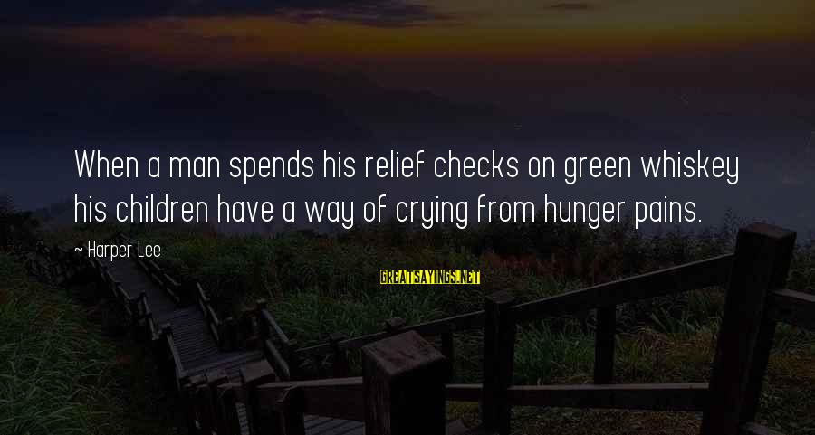 Crying Man Sayings By Harper Lee: When a man spends his relief checks on green whiskey his children have a way