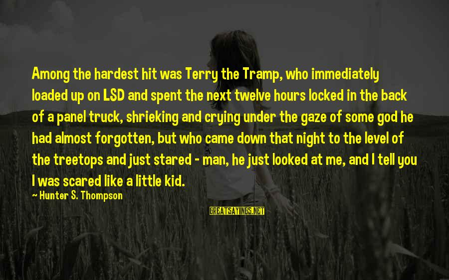 Crying Man Sayings By Hunter S. Thompson: Among the hardest hit was Terry the Tramp, who immediately loaded up on LSD and