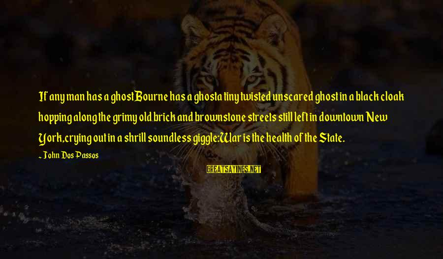 Crying Man Sayings By John Dos Passos: If any man has a ghostBourne has a ghosta tiny twisted unscared ghost in a