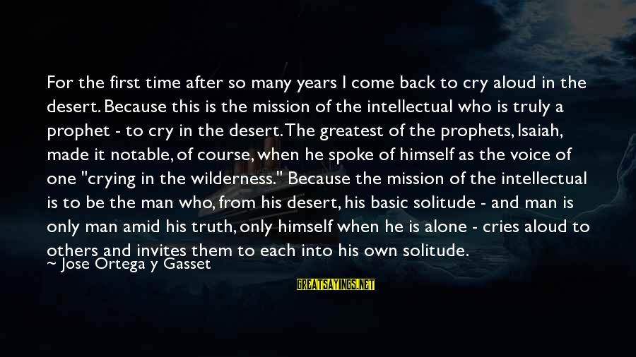 Crying Man Sayings By Jose Ortega Y Gasset: For the first time after so many years I come back to cry aloud in