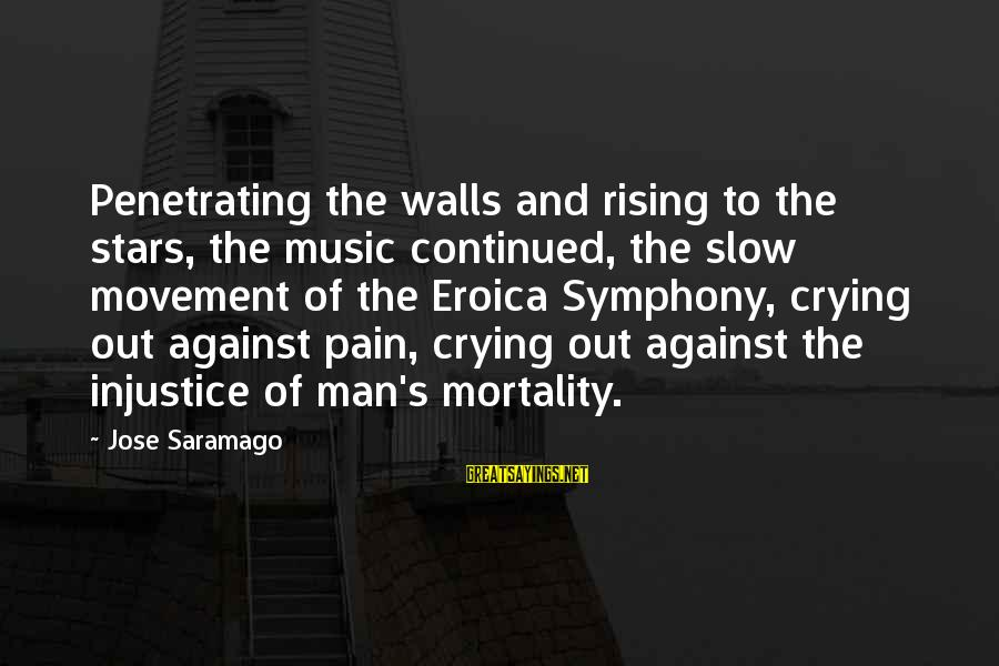 Crying Man Sayings By Jose Saramago: Penetrating the walls and rising to the stars, the music continued, the slow movement of