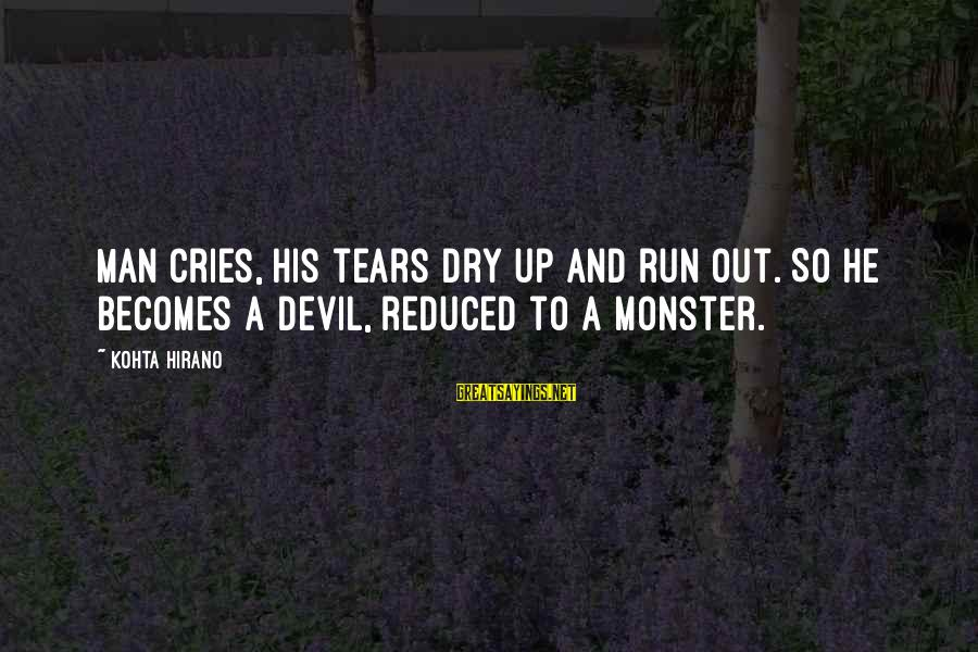 Crying Man Sayings By Kohta Hirano: Man cries, his tears dry up and run out. So he becomes a devil, reduced