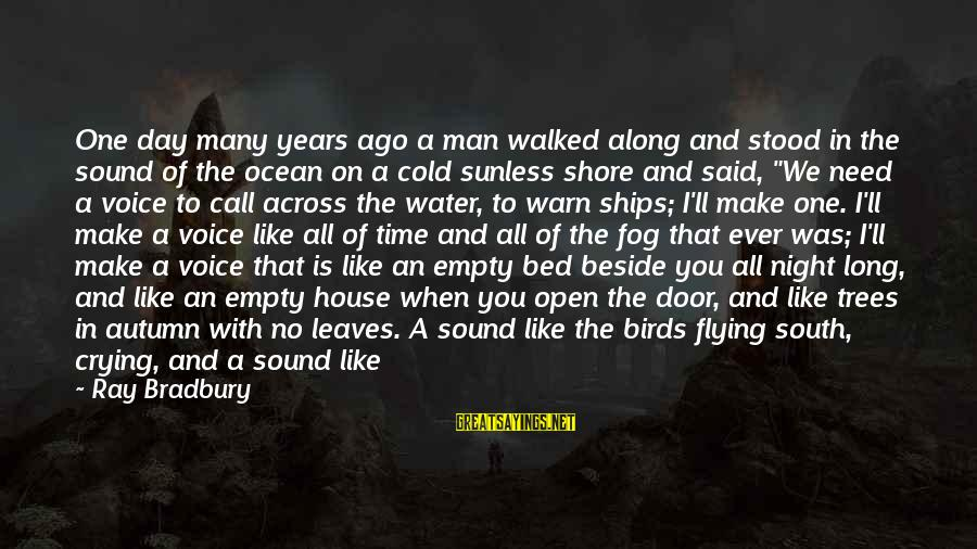 Crying Man Sayings By Ray Bradbury: One day many years ago a man walked along and stood in the sound of