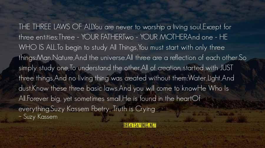 Crying Man Sayings By Suzy Kassem: THE THREE LAWS OF ALLYou are never to worship a living soul,Except for three entities:Three