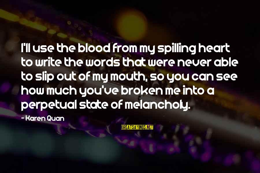 Crying Over A Broken Heart Sayings By Karen Quan: I'll use the blood from my spilling heart to write the words that were never