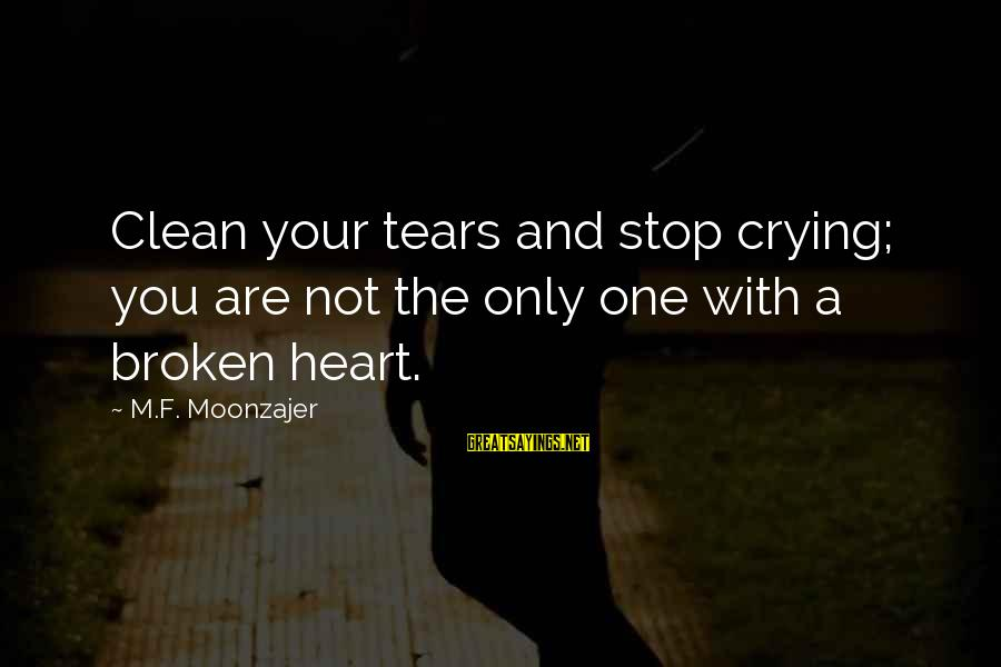 Crying Over A Broken Heart Sayings By M.F. Moonzajer: Clean your tears and stop crying; you are not the only one with a broken
