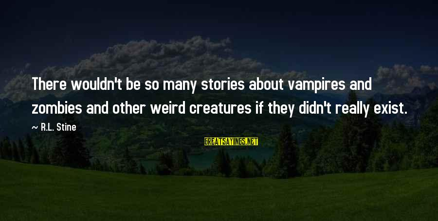 Crying Over A Broken Heart Sayings By R.L. Stine: There wouldn't be so many stories about vampires and zombies and other weird creatures if