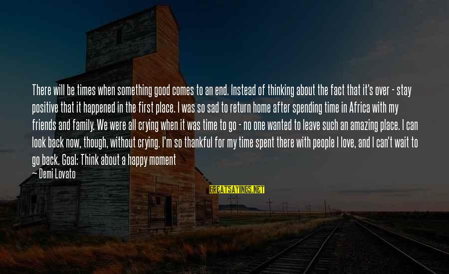 Crying Over You Sayings By Demi Lovato: There will be times when something good comes to an end. Instead of thinking about