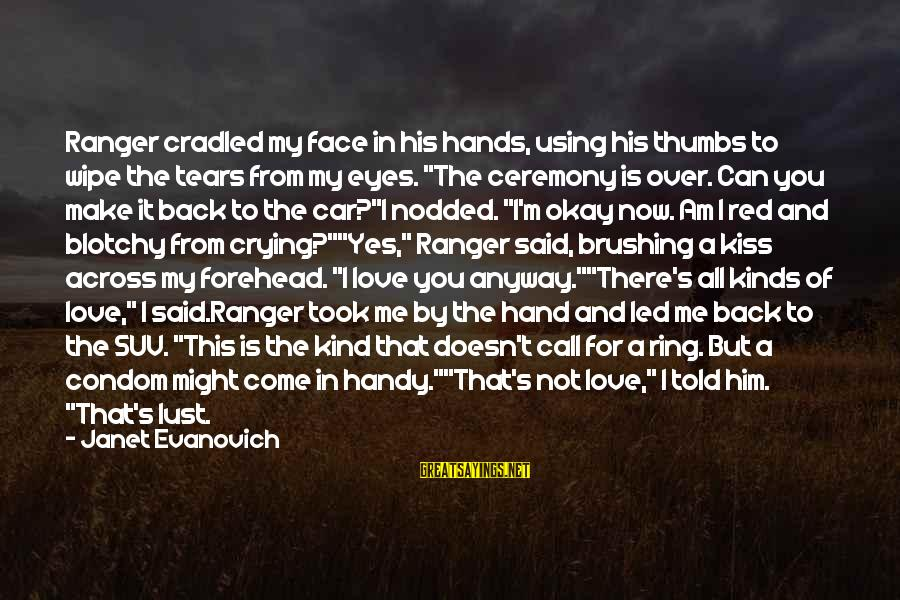 Crying Over You Sayings By Janet Evanovich: Ranger cradled my face in his hands, using his thumbs to wipe the tears from