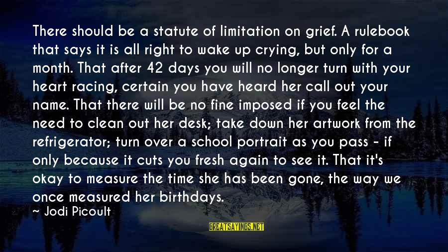 Crying Over You Sayings By Jodi Picoult: There should be a statute of limitation on grief. A rulebook that says it is