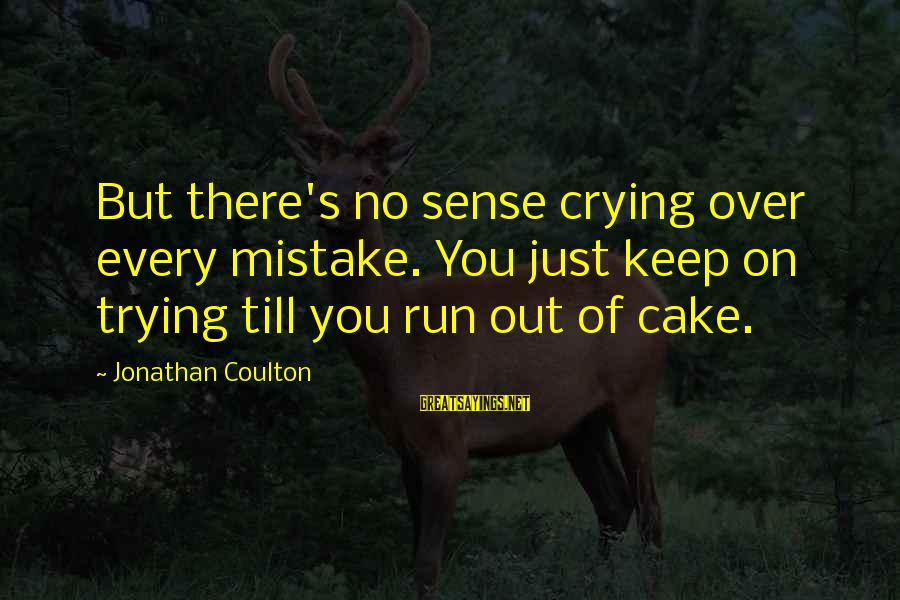 Crying Over You Sayings By Jonathan Coulton: But there's no sense crying over every mistake. You just keep on trying till you