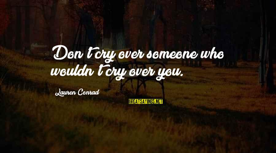 Crying Over You Sayings By Lauren Conrad: Don't cry over someone who wouldn't cry over you.