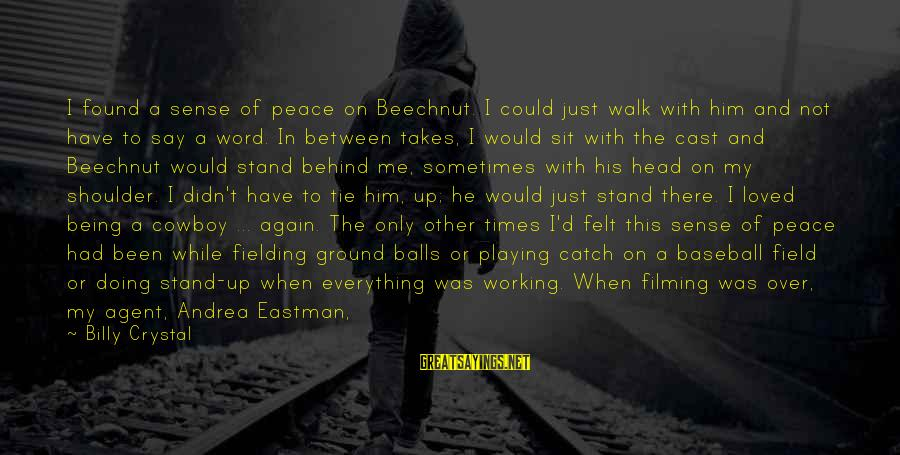 Crystal Balls Sayings By Billy Crystal: I found a sense of peace on Beechnut. I could just walk with him and