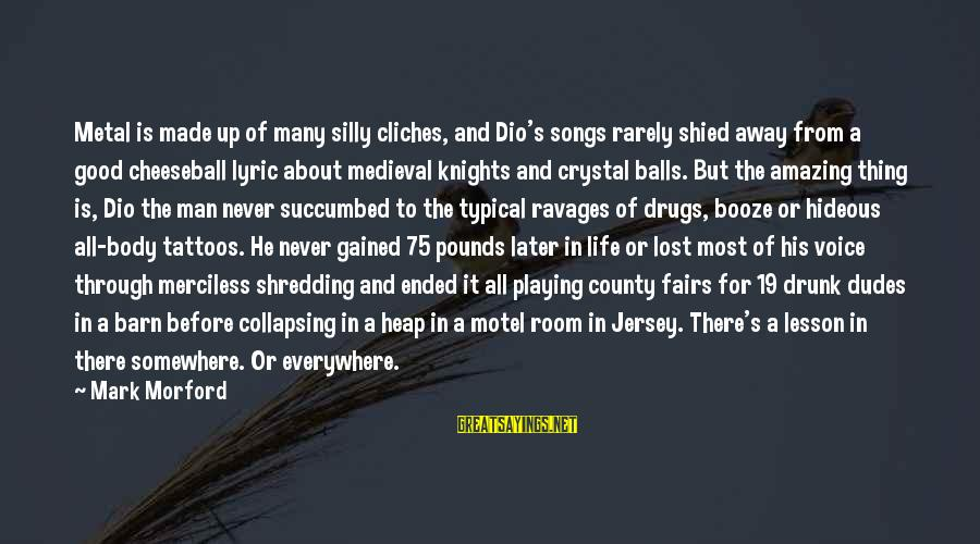 Crystal Balls Sayings By Mark Morford: Metal is made up of many silly cliches, and Dio's songs rarely shied away from