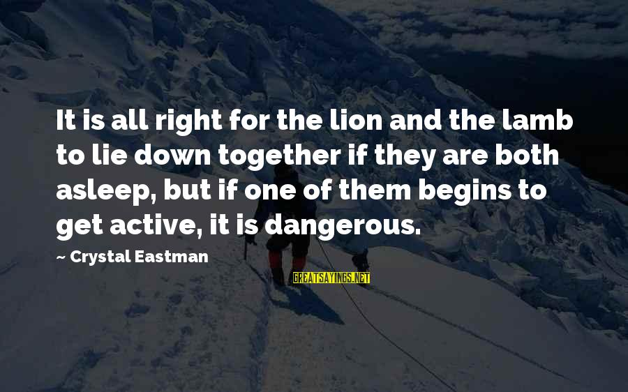 Crystal Eastman Sayings By Crystal Eastman: It is all right for the lion and the lamb to lie down together if