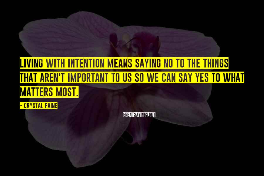 Crystal Paine Sayings: Living with intention means saying no to the things that aren't important to us so