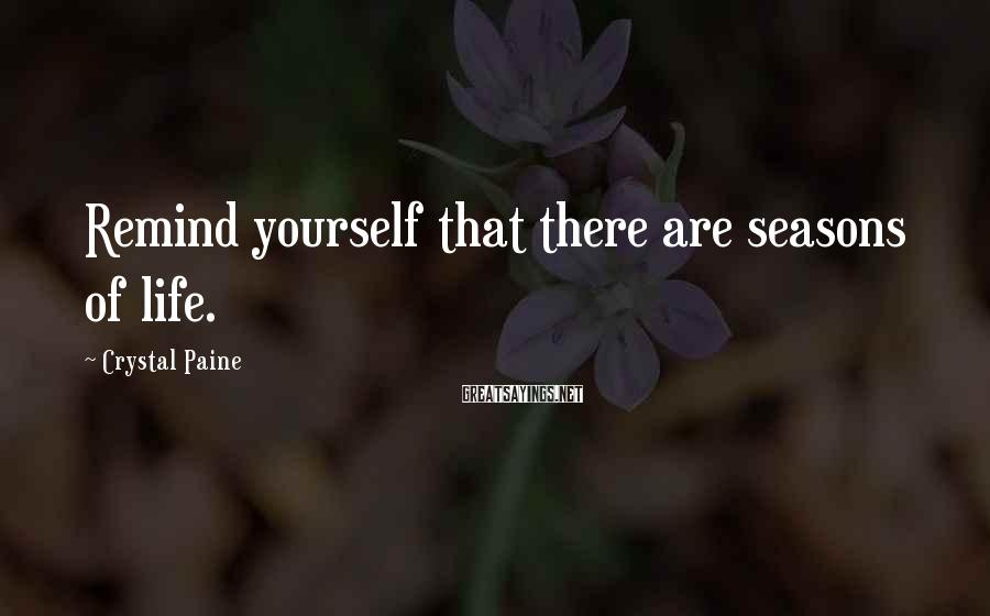 Crystal Paine Sayings: Remind yourself that there are seasons of life.