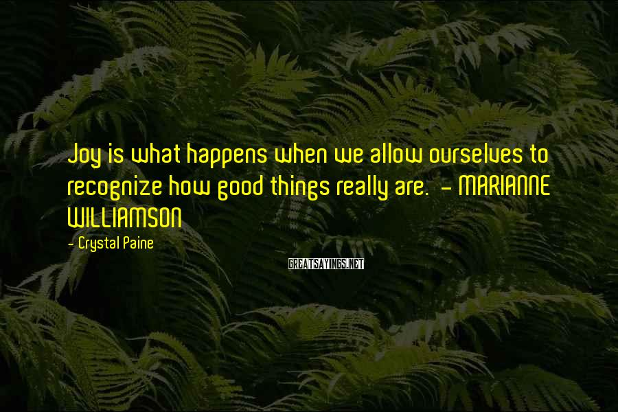 Crystal Paine Sayings: Joy is what happens when we allow ourselves to recognize how good things really are.