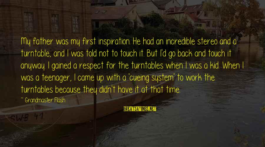 Cueing Sayings By Grandmaster Flash: My father was my first inspiration. He had an incredible stereo and a turntable, and