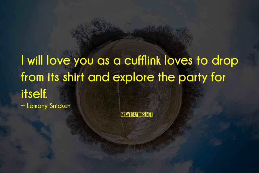 Cufflink Sayings By Lemony Snicket: I will love you as a cufflink loves to drop from its shirt and explore