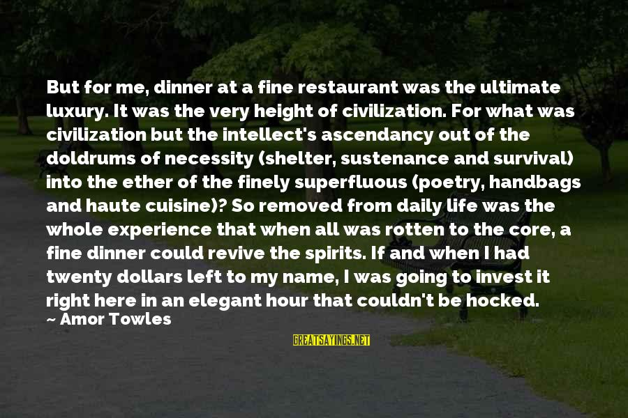 Cuisine's Sayings By Amor Towles: But for me, dinner at a fine restaurant was the ultimate luxury. It was the