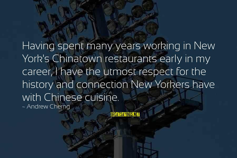 Cuisine's Sayings By Andrew Cherng: Having spent many years working in New York's Chinatown restaurants early in my career, I