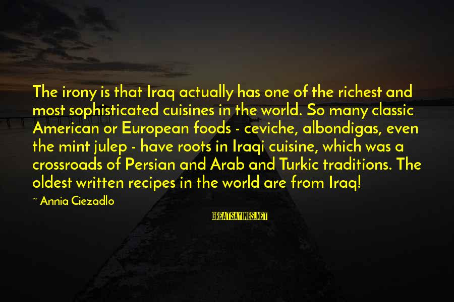 Cuisine's Sayings By Annia Ciezadlo: The irony is that Iraq actually has one of the richest and most sophisticated cuisines