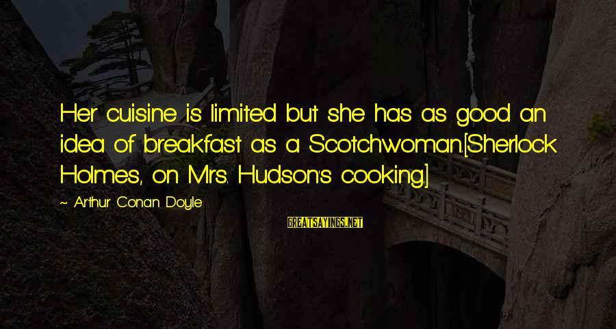 Cuisine's Sayings By Arthur Conan Doyle: Her cuisine is limited but she has as good an idea of breakfast as a