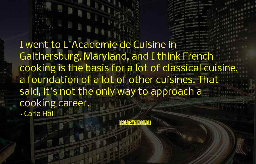 Cuisine's Sayings By Carla Hall: I went to L'Academie de Cuisine in Gaithersburg, Maryland, and I think French cooking is