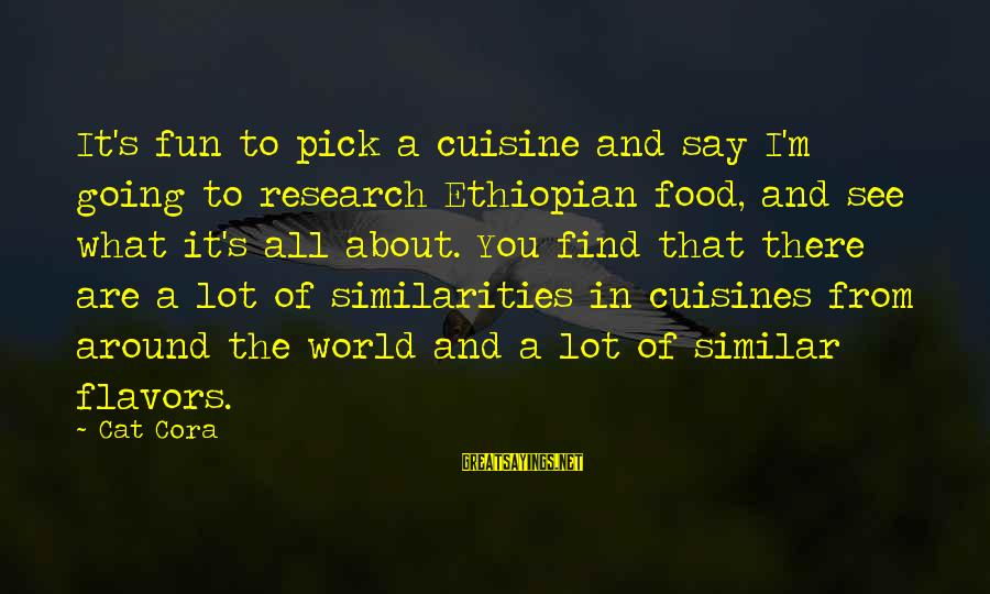 Cuisine's Sayings By Cat Cora: It's fun to pick a cuisine and say I'm going to research Ethiopian food, and