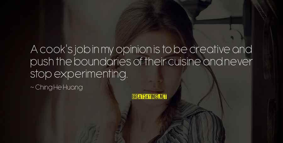 Cuisine's Sayings By Ching He Huang: A cook's job in my opinion is to be creative and push the boundaries of