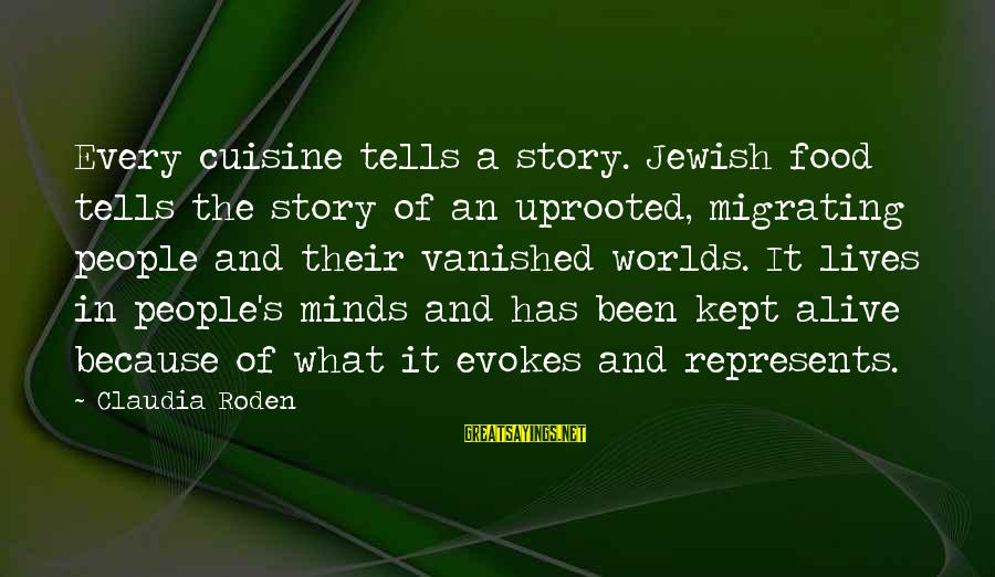 Cuisine's Sayings By Claudia Roden: Every cuisine tells a story. Jewish food tells the story of an uprooted, migrating people