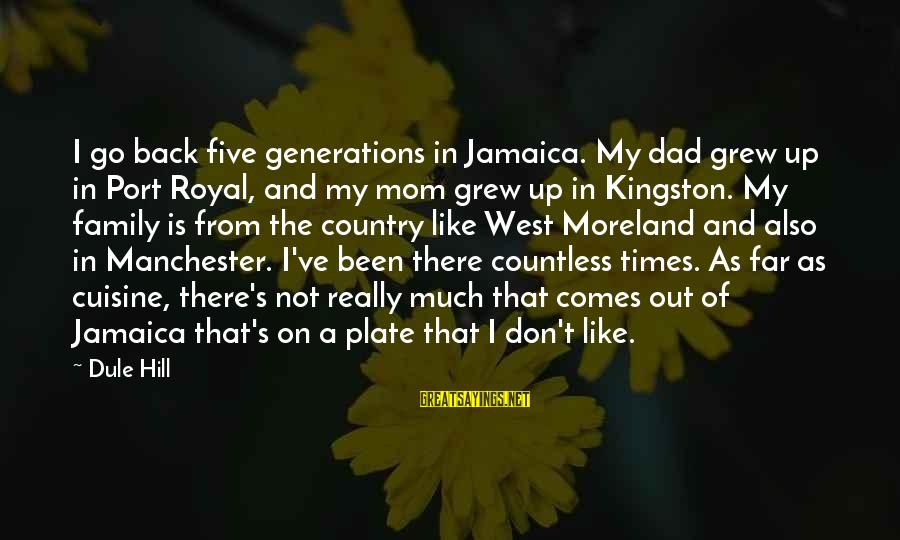 Cuisine's Sayings By Dule Hill: I go back five generations in Jamaica. My dad grew up in Port Royal, and