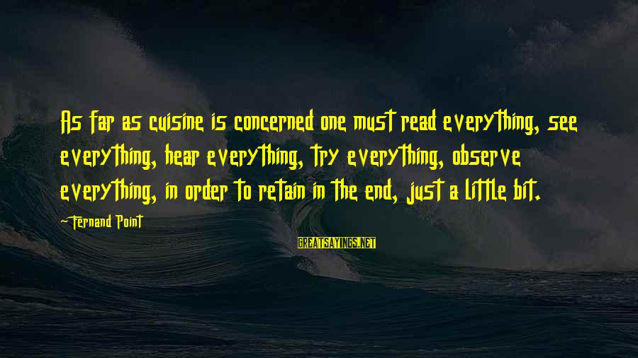 Cuisine's Sayings By Fernand Point: As far as cuisine is concerned one must read everything, see everything, hear everything, try