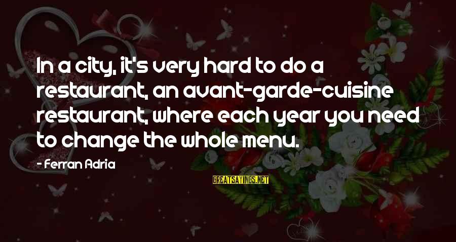 Cuisine's Sayings By Ferran Adria: In a city, it's very hard to do a restaurant, an avant-garde-cuisine restaurant, where each