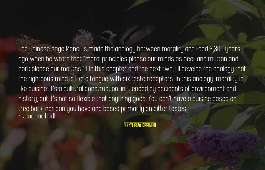 Cuisine's Sayings By Jonathan Haidt: The Chinese sage Mencius made the analogy between morality and food 2,300 years ago when