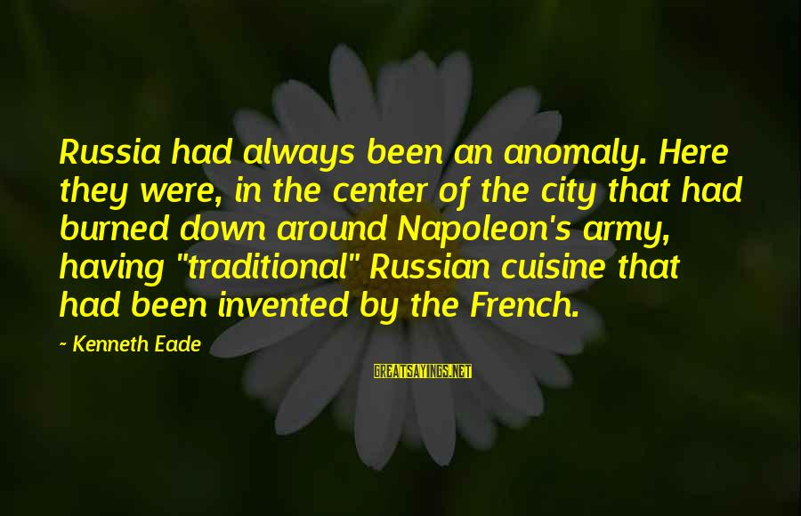 Cuisine's Sayings By Kenneth Eade: Russia had always been an anomaly. Here they were, in the center of the city
