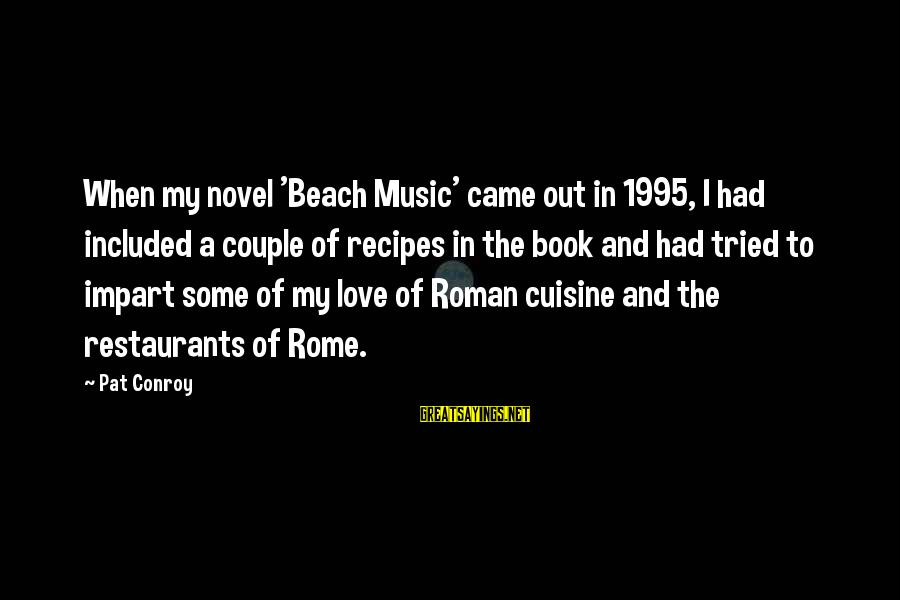 Cuisine's Sayings By Pat Conroy: When my novel 'Beach Music' came out in 1995, I had included a couple of